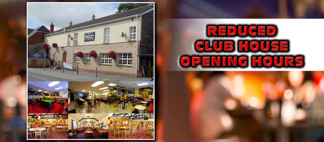 REDUCED CLUB HOUSE OPENING HOURS
